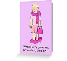 When Harry grows up, he wants to be a girl. Greeting Card