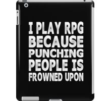 I Play RPG Because Punching People Is Frowned Up iPad Case/Skin