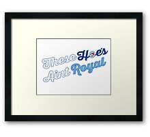These Hoes aint royal Framed Print