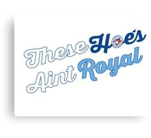 These Hoes aint royal Canvas Print