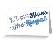These Hoes aint royal Greeting Card