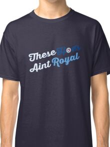 These Hoes aint royal Classic T-Shirt