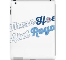 These Hoes aint royal iPad Case/Skin
