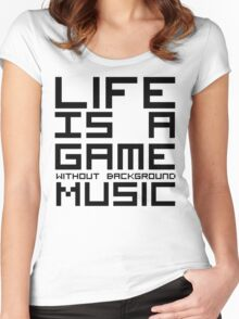 Life is a Game Without Background Music Women's Fitted Scoop T-Shirt