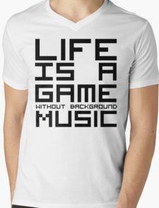 Life is a Game Without Background Music Mens V-Neck T-Shirt