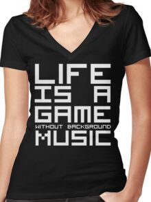 Life is a Game Without Background Music (Reversed Colours) Women's Fitted V-Neck T-Shirt
