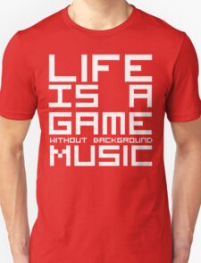 Life is a Game Without Background Music (Reversed Colours) T-Shirt
