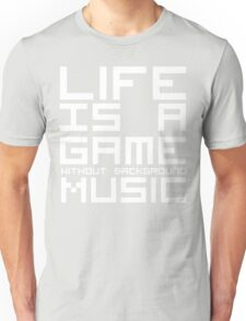 Life is a Game Without Background Music (Reversed Colours) Unisex T-Shirt
