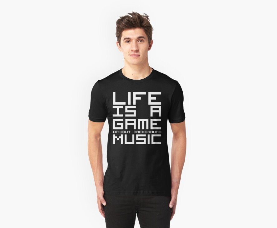 Life is a Game Without Background Music (Reversed Colours) by NiteOwl