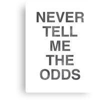Never Tell Me The Odds! Canvas Print