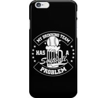 my drinking team has a softball problem iPhone Case/Skin