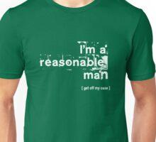 I'm a reasonable man, get off my case Unisex T-Shirt