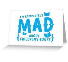 I'm completely MAD about Children's books Greeting Card