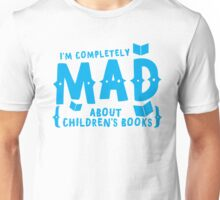 I'm completely MAD about Children's books Unisex T-Shirt