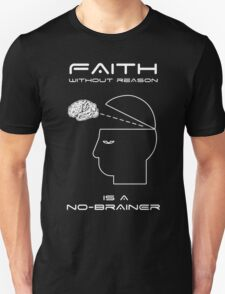 Faith Without Reason is a No-Brainer T-Shirt
