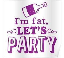 I'm FAT let's PARTY (with a wine bottle) Poster