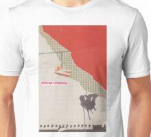 Almost Criminal Unisex T-Shirt