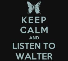 Keep Calm And Listen To Walter by Royal Bros Art