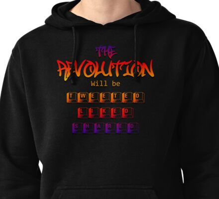 The revolution will be tweeted liked & shared (Version 1 ) Pullover Hoodie