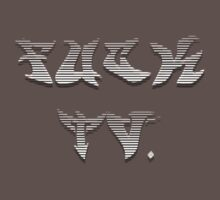 Fuck tv. by 321Outright