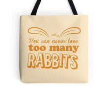 You can never love too many RABBITS! Tote Bag