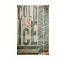 """COLD AS ICE"" Art Print"