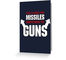 Too Close for Missiles, Switching to Guns Greeting Card