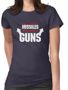 Too Close for Missiles, Switching to Guns Womens Fitted T-Shirt