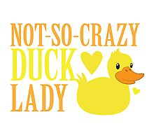 NOT-So-Crazy DUCK LADY Photographic Print
