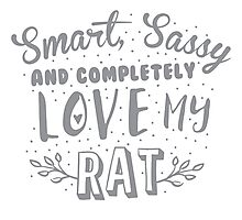 Smart, Sassy and completely love my RAT Photographic Print