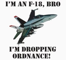 I'm an F-18, Bro. I'm Dropping Ordnance. Kids Clothes