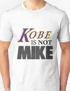 Kobe is NOT Mike! T-Shirt