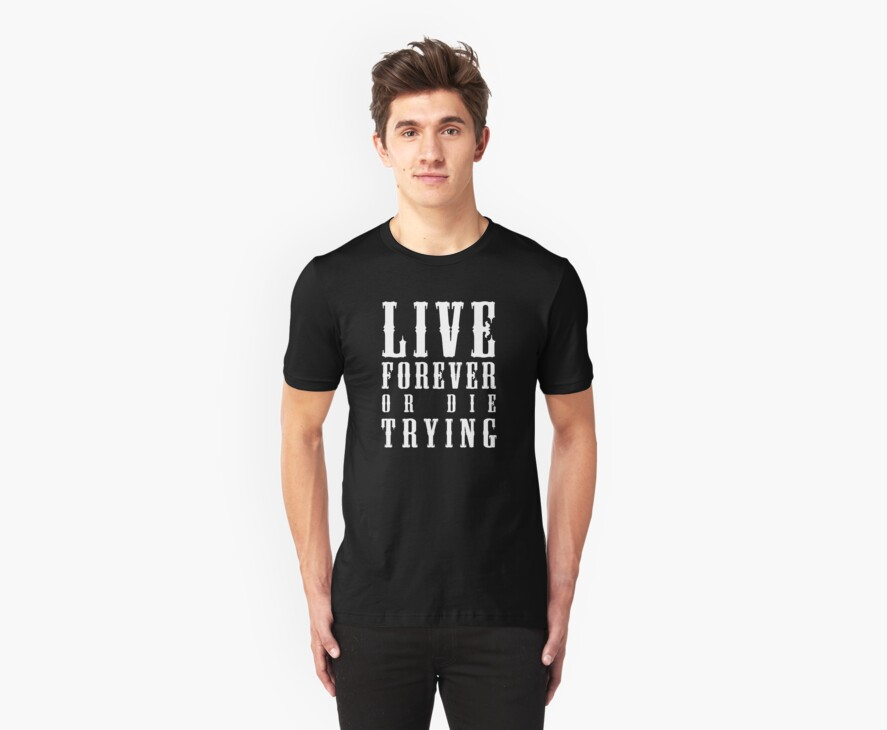 Live Forever Or Die Trying (White design) by jezkemp