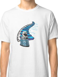 The Stairs Never Bothered Me Anyway Classic T-Shirt