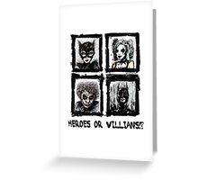 Heroes or Villians? Greeting Card