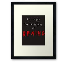 All I want for Christmas is BRAINS Framed Print