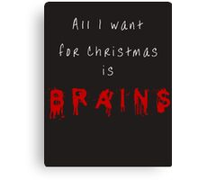 All I want for Christmas is BRAINS Canvas Print