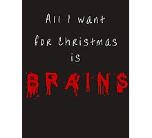 All I want for Christmas is BRAINS Photographic Print