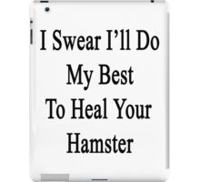 I Swear I'll Do My Best To Heal Your Hamster  iPad Case/Skin