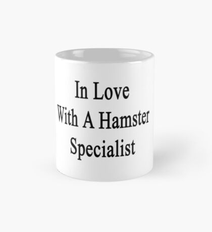In Love With A Hamster Specialist  Mug