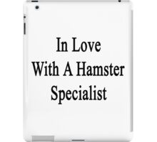 In Love With A Hamster Specialist  iPad Case/Skin