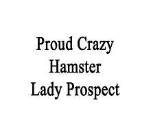 Proud Crazy Hamster Lady Prospect  by supernova23