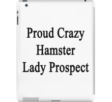 Proud Crazy Hamster Lady Prospect  iPad Case/Skin