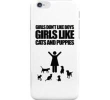 Girls Don't Like Boys, Girls Like Cats And Puppies iPhone Case/Skin