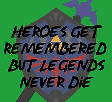 Heroes  get Remembered  but  Legends Never  Die -Zelda by GamerPiggy