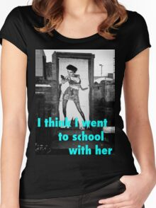 I Think I Went to School With Her! Women's Fitted Scoop T-Shirt