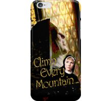 Climb Every Mountain - Sound of Music! iPhone Case/Skin