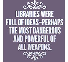 Libraries were full of ideas - Throne of Glass quote Photographic Print