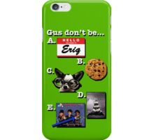 Which Gus gets your love? iPhone Case/Skin
