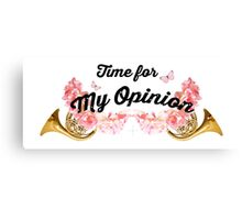 Time for My Opinion Canvas Print